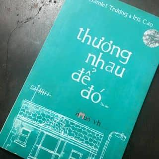 Sách Thương Nhau để đó - Hamlet Trương & Iris Cao của anhthu8645 tại Đồng Nai - 1055227