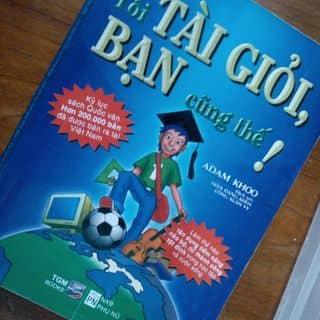 Sách Tôi tài giỏi Bạn Cũng thế Adam Khoo của ttgrosyswifty1112 tại Lào Cai - 1175726